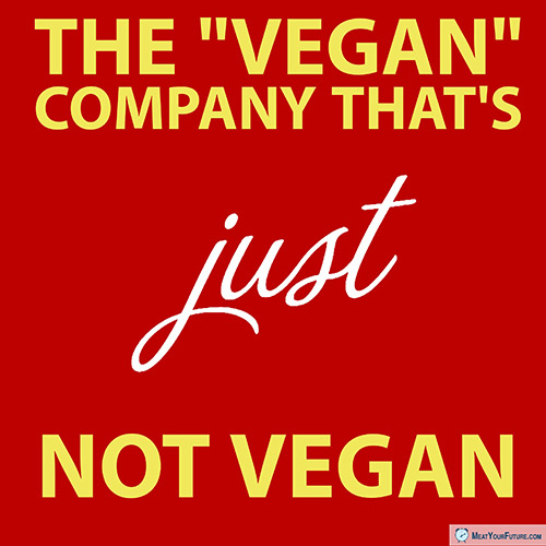 "The ""Vegan"" Company that's ""Just"" Not Vegan 