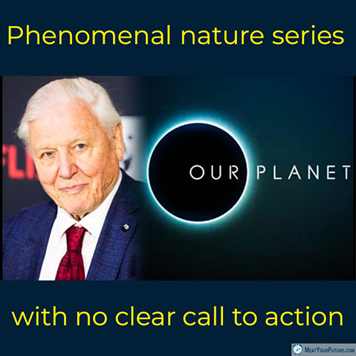Our Planet - Phenomenal Nature Series With No Clear Call to Action | Meat Your Future